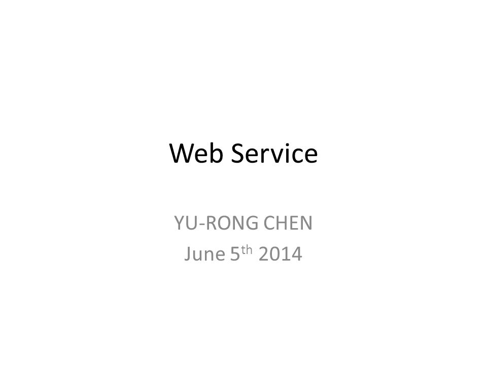 Web Service YU-RONG CHEN June 5 th Outline Web Service