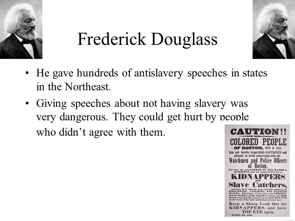 Frederick Douglass He gave hundreds of antislavery speeches in states in the Northeast.