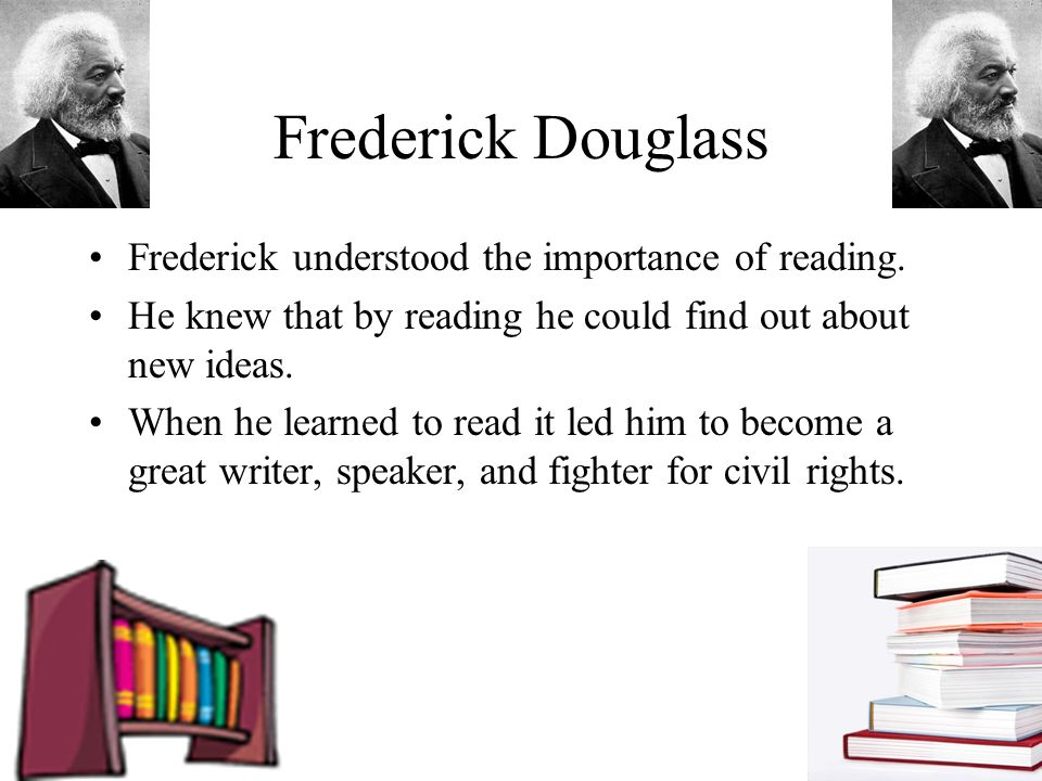Frederick understood the importance of reading.