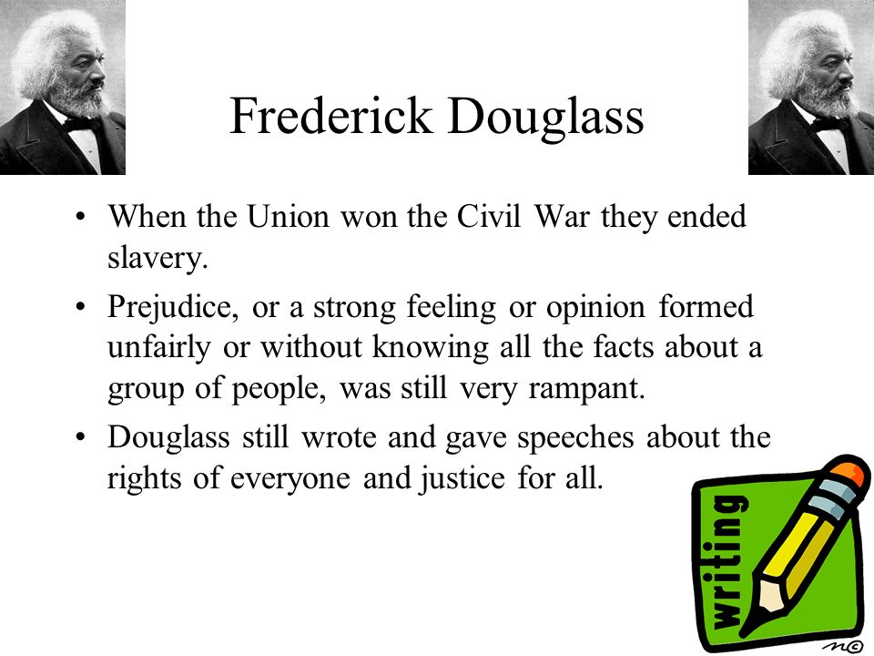Frederick Douglass When the Union won the Civil War they ended slavery.