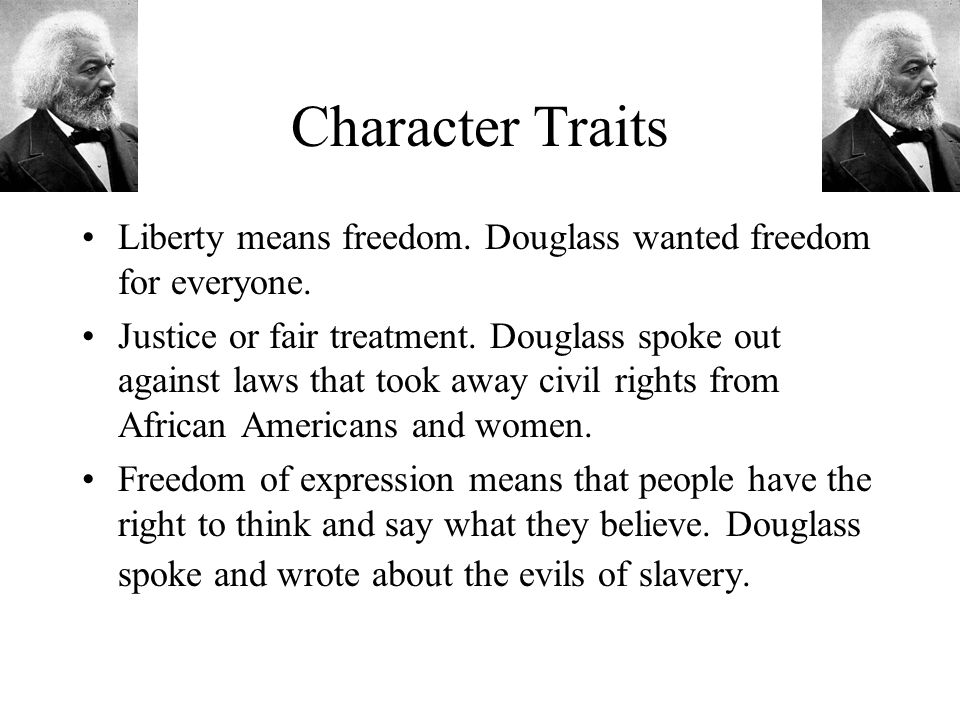 Character Traits Liberty means freedom. Douglass wanted freedom for everyone.