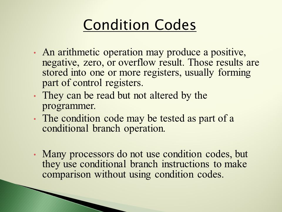 Condition Codes An arithmetic operation may produce a positive, negative, zero, or overflow result.