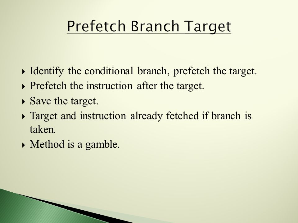  Identify the conditional branch, prefetch the target.