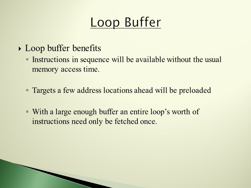  Loop buffer benefits ◦ Instructions in sequence will be available without the usual memory access time.