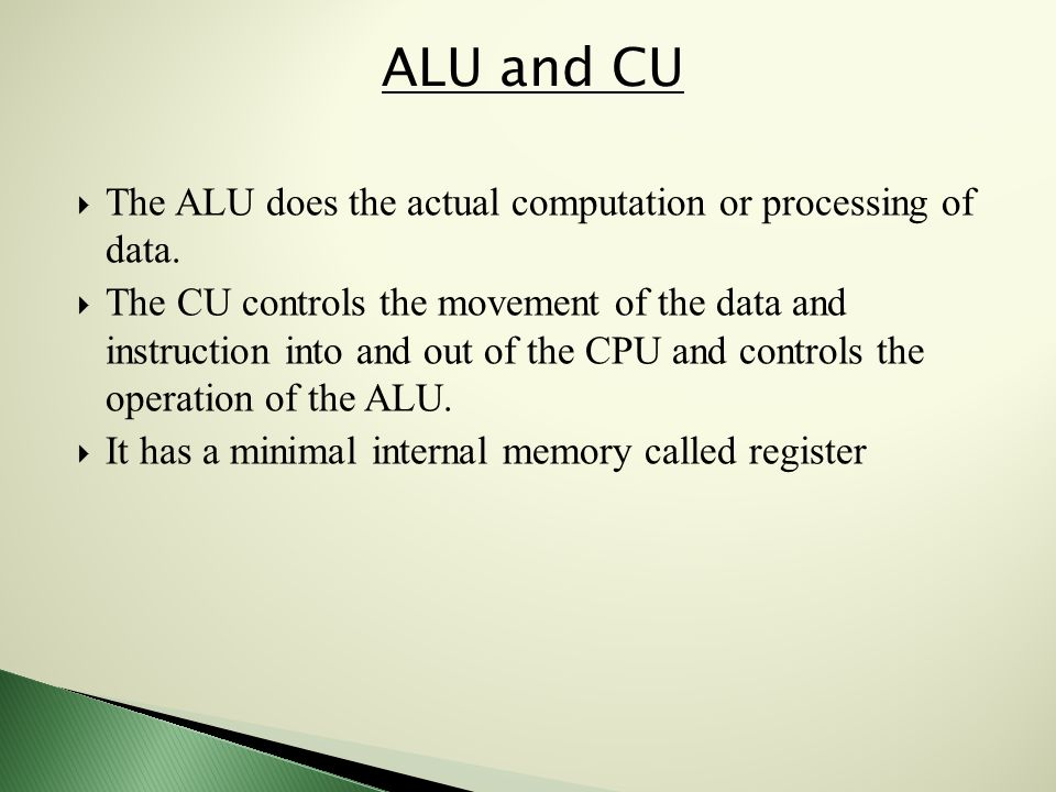  The ALU does the actual computation or processing of data.