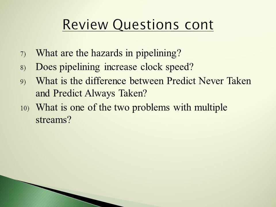 7) What are the hazards in pipelining. 8) Does pipelining increase clock speed.