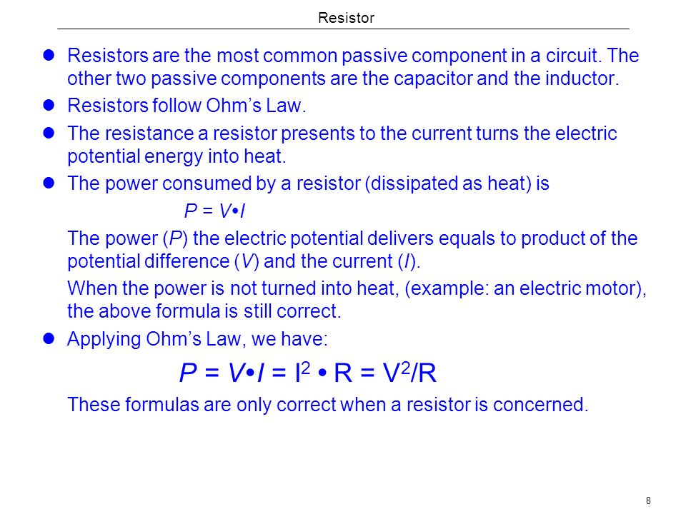 8 Resistor Resistors are the most common passive component in a circuit.