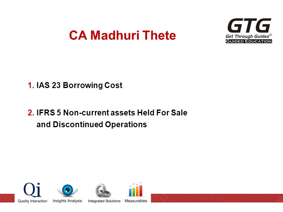CA Madhuri Thete 1.IAS 23 Borrowing Cost 2.IFRS 5 Non-current assets Held For Sale and Discontinued Operations