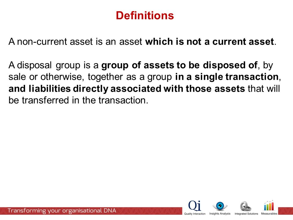Definitions A non-current asset is an asset which is not a current asset.