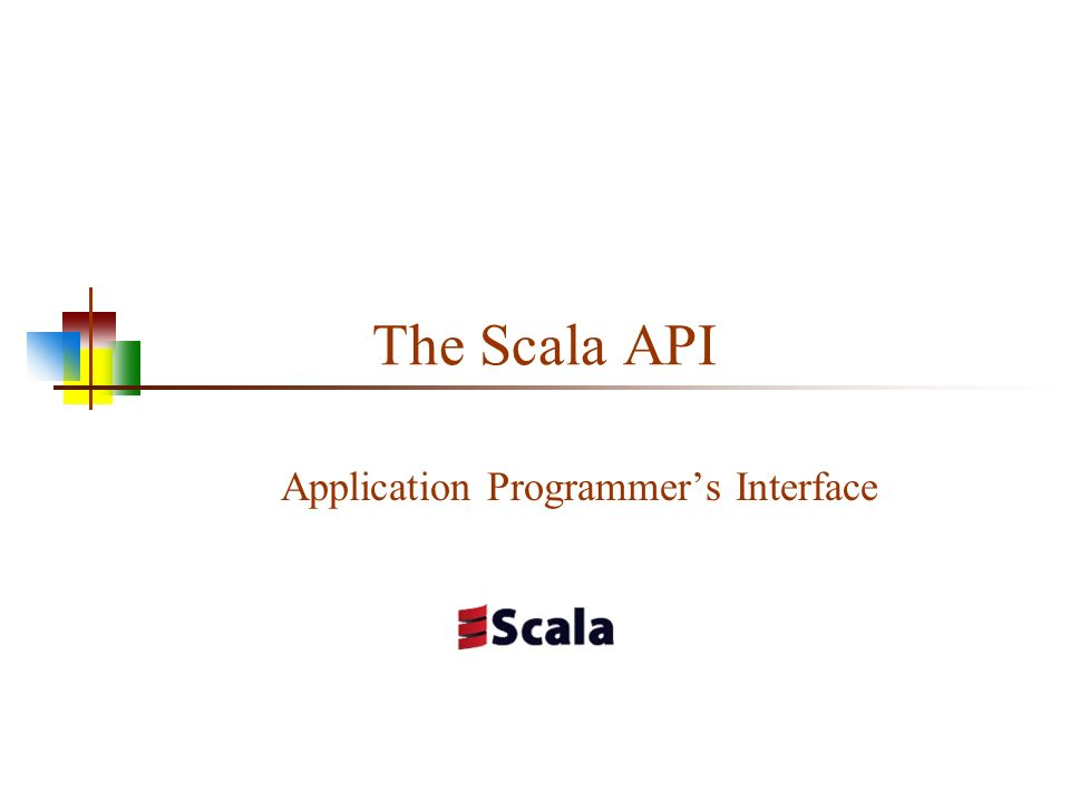 The Scala API Application Programmer's Interface  - ppt download