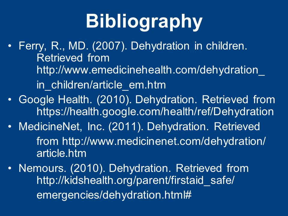 Bibliography Ferry, R., MD. (2007). Dehydration in children.