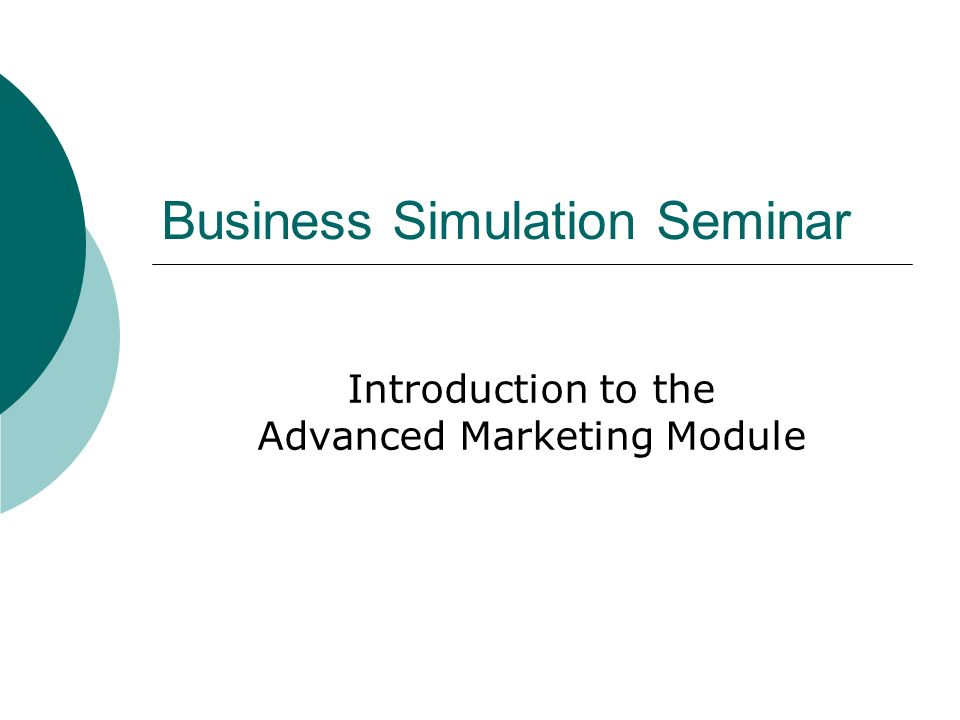 Business Simulation Seminar Introduction to the Advanced Marketing Module