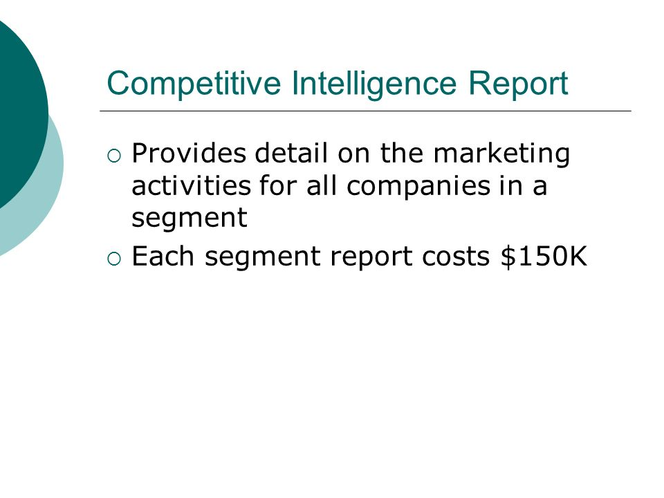 Competitive Intelligence Report  Provides detail on the marketing activities for all companies in a segment  Each segment report costs $150K