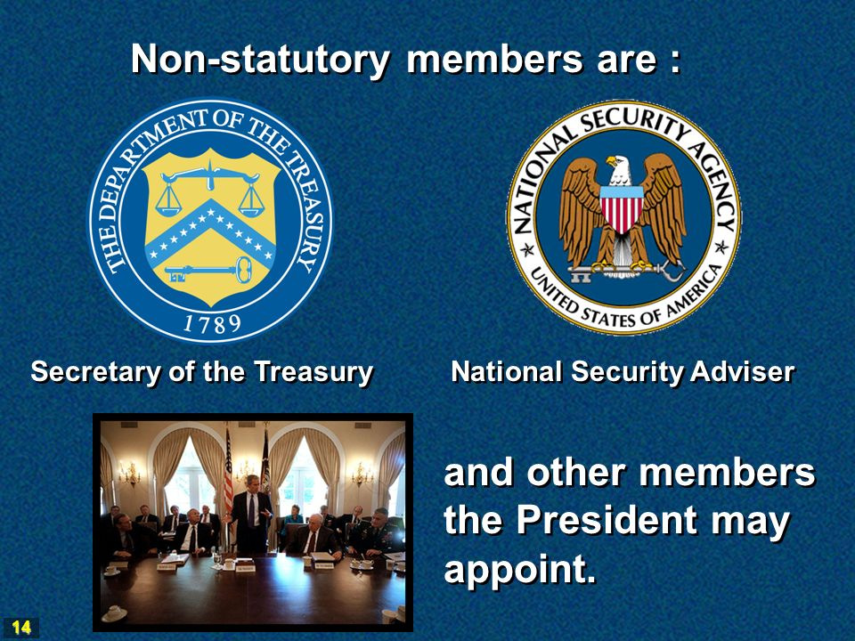 14 Non-statutory members are : Secretary of the Treasury National Security Adviser and other members the President may appoint.