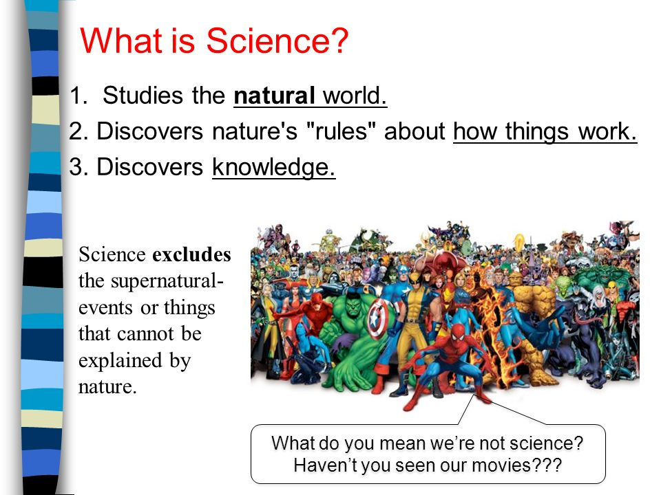 What is Science. 1. Studies the natural world. 2.