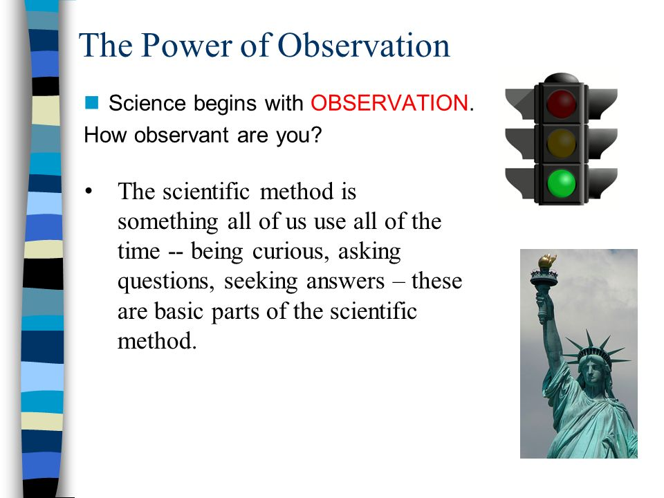 The Power of Observation Science begins with OBSERVATION.