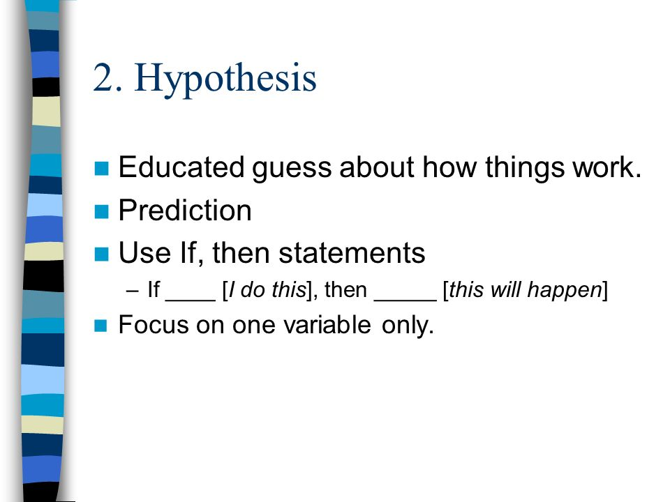 2. Hypothesis Educated guess about how things work.