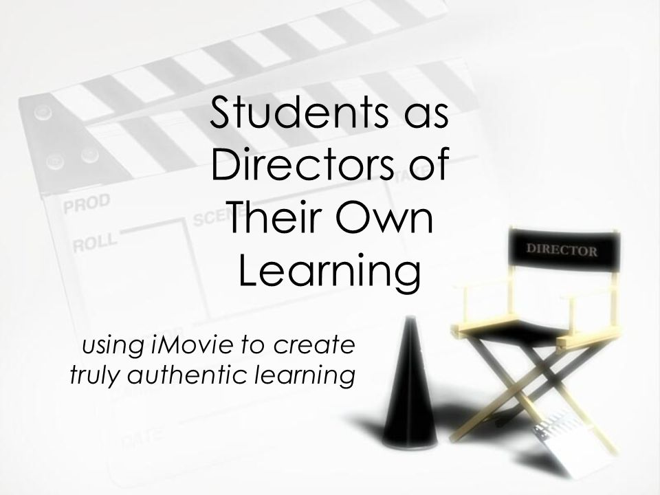 Students as Directors of Their Own Learning using iMovie to