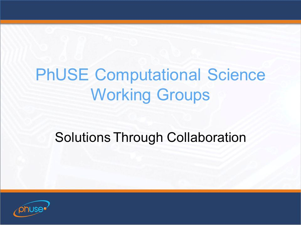 PhUSE Computational Science Working Groups Solutions Through Collaboration