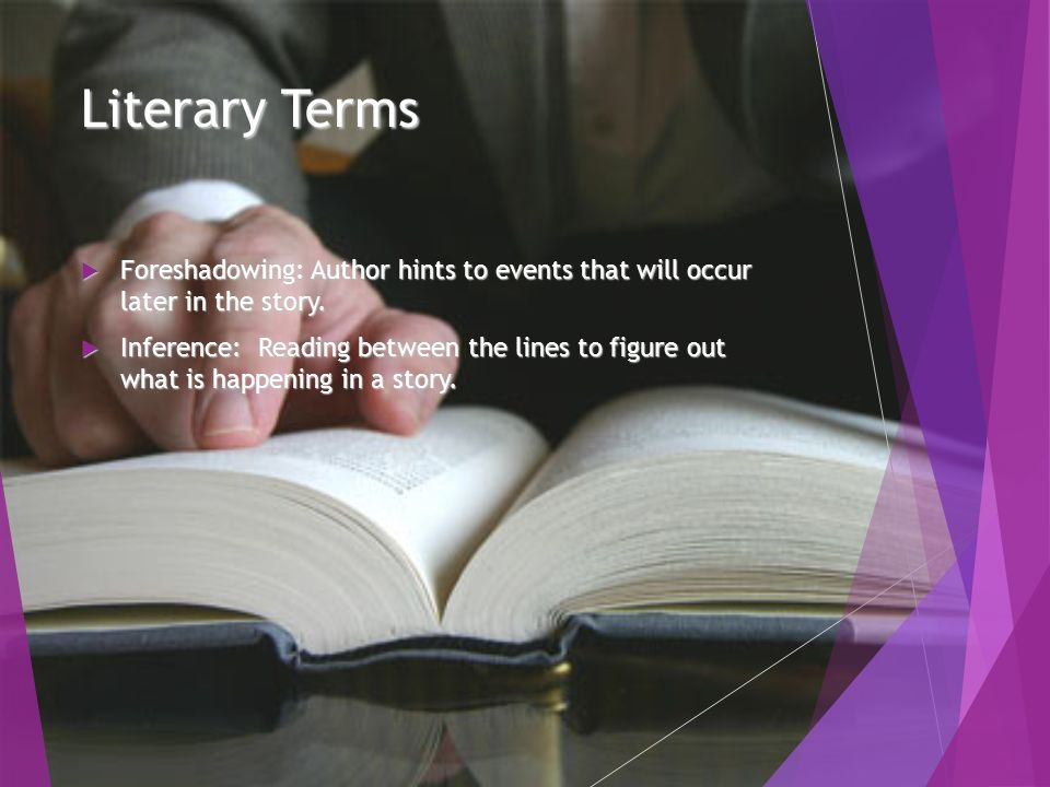 Literary Terms  Foreshadowing: Author hints to events that will occur later in the story.