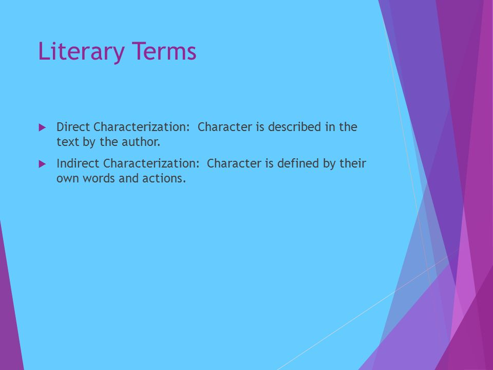 Literary Terms  Direct Characterization: Character is described in the text by the author.
