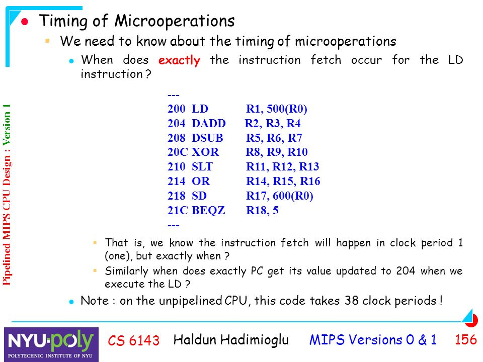 Haldun Hadimioglu MIPS Versions 0 & CS 6143 Timing of Microoperations  We need to know about the timing of microoperations When does exactly the instruction fetch occur for the LD instruction .