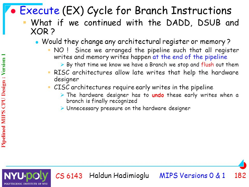 Haldun Hadimioglu MIPS Versions 0 & CS 6143 Execute (EX) Cycle for Branch Instructions  What if we continued with the DADD, DSUB and XOR .