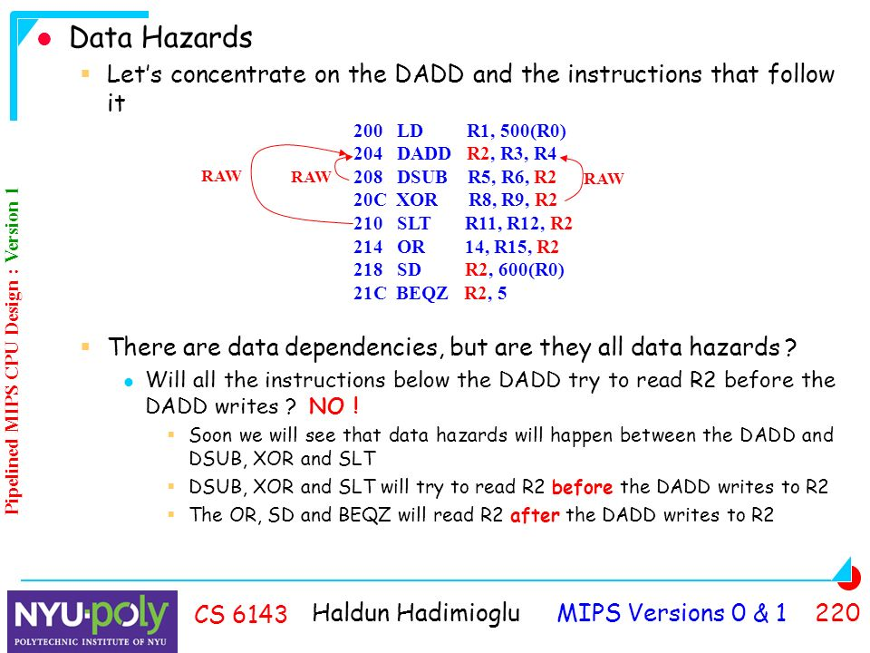 Haldun Hadimioglu MIPS Versions 0 & CS 6143 Data Hazards  Let's concentrate on the DADD and the instructions that follow it  There are data dependencies, but are they all data hazards .