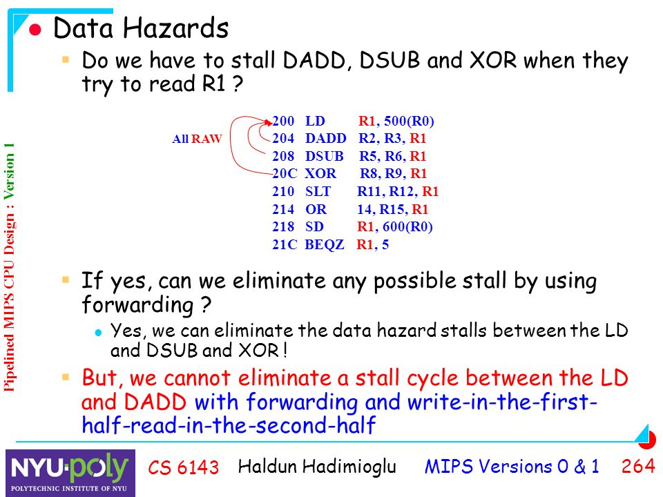 Haldun Hadimioglu MIPS Versions 0 & CS 6143 Data Hazards  Do we have to stall DADD, DSUB and XOR when they try to read R1 .