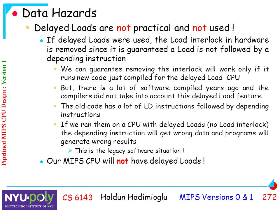 Haldun Hadimioglu MIPS Versions 0 & CS 6143 Data Hazards  Delayed Loads are not practical and not used .