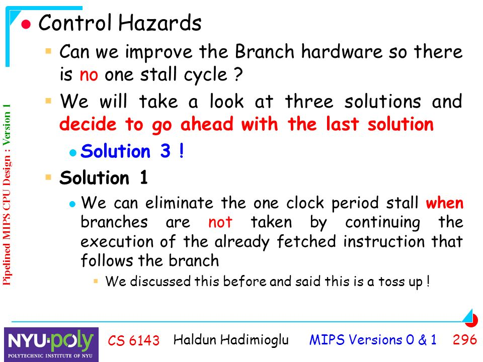 Haldun Hadimioglu MIPS Versions 0 & CS 6143 Control Hazards  Can we improve the Branch hardware so there is no one stall cycle .