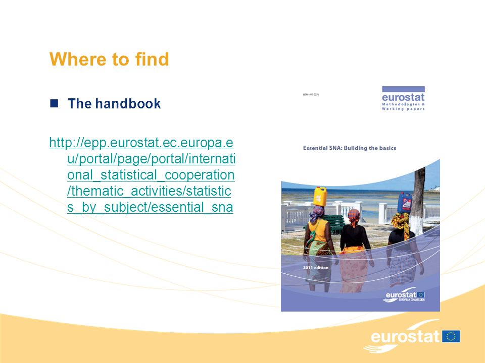 Where to find The handbook   u/portal/page/portal/internati onal_statistical_cooperation /thematic_activities/statistic s_by_subject/essential_sna