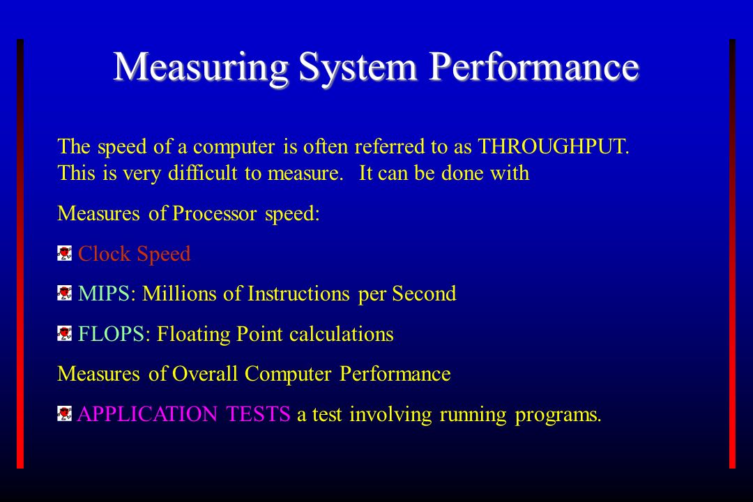 Measuring System Performance The speed of a computer is