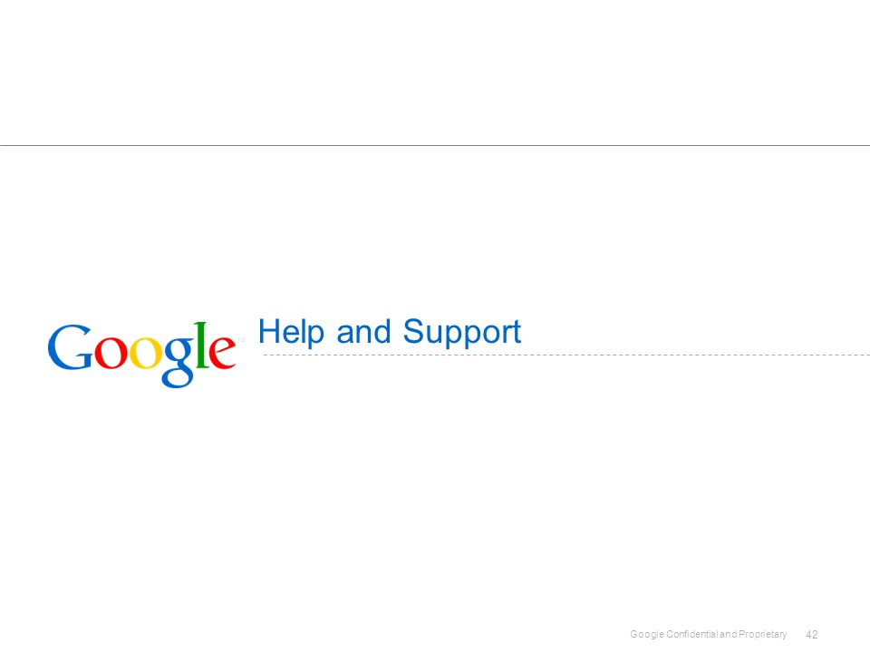 Google Confidential and Proprietary 42 Help and Support