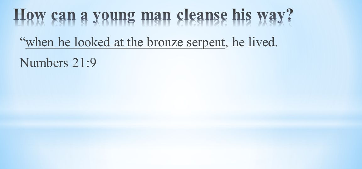 when he looked at the bronze serpent, he lived. Numbers 21:9