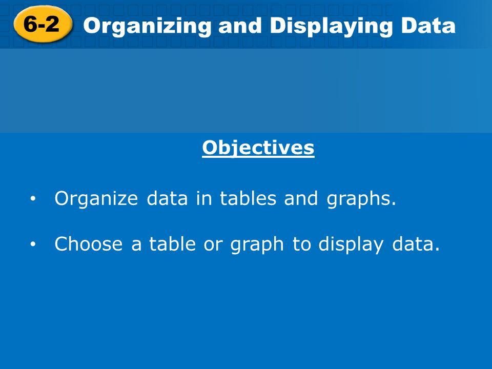 6 2 organizing and displaying data objectives organize data in tables and graphs