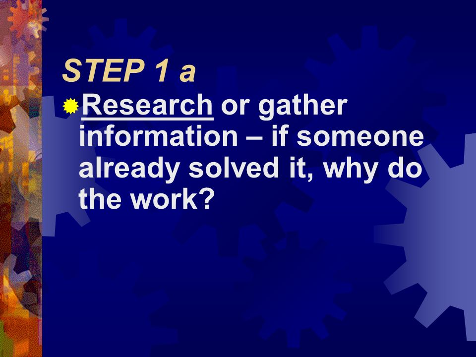 STEP 1  State the Problem or Question  What is it you want to know.