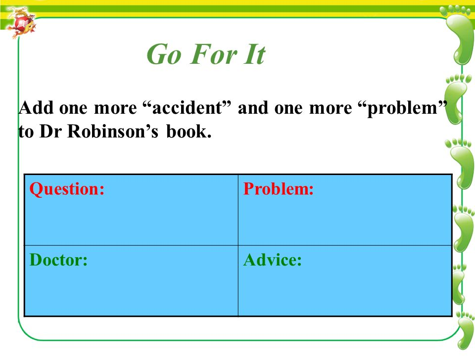 Go For It Add one more accident and one more problem to Dr Robinson's book.