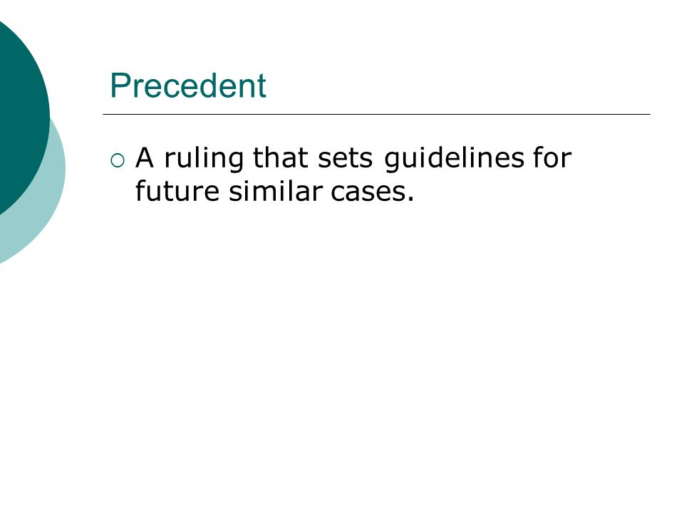 Precedent  A ruling that sets guidelines for future similar cases.