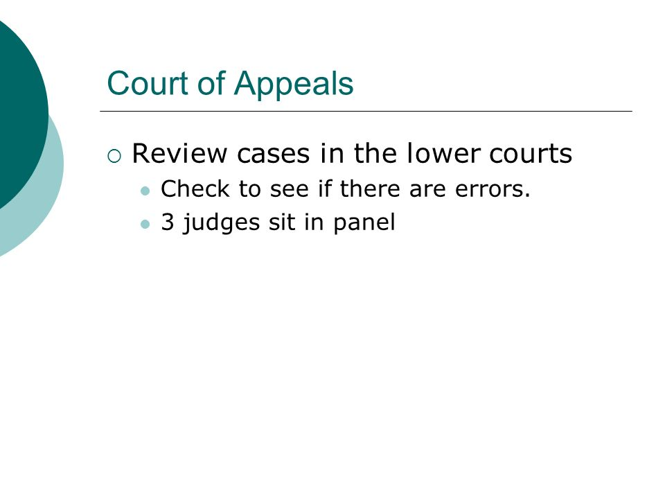 Court of Appeals  Review cases in the lower courts Check to see if there are errors.