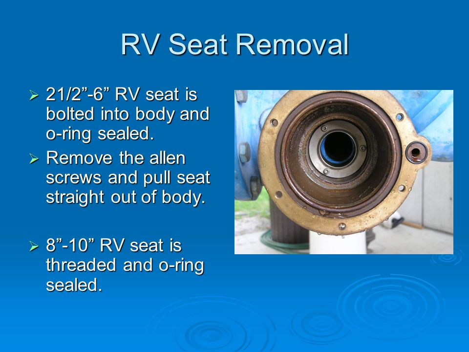 RV Seat Removal  21/2 -6 RV seat is bolted into body and o-ring sealed.