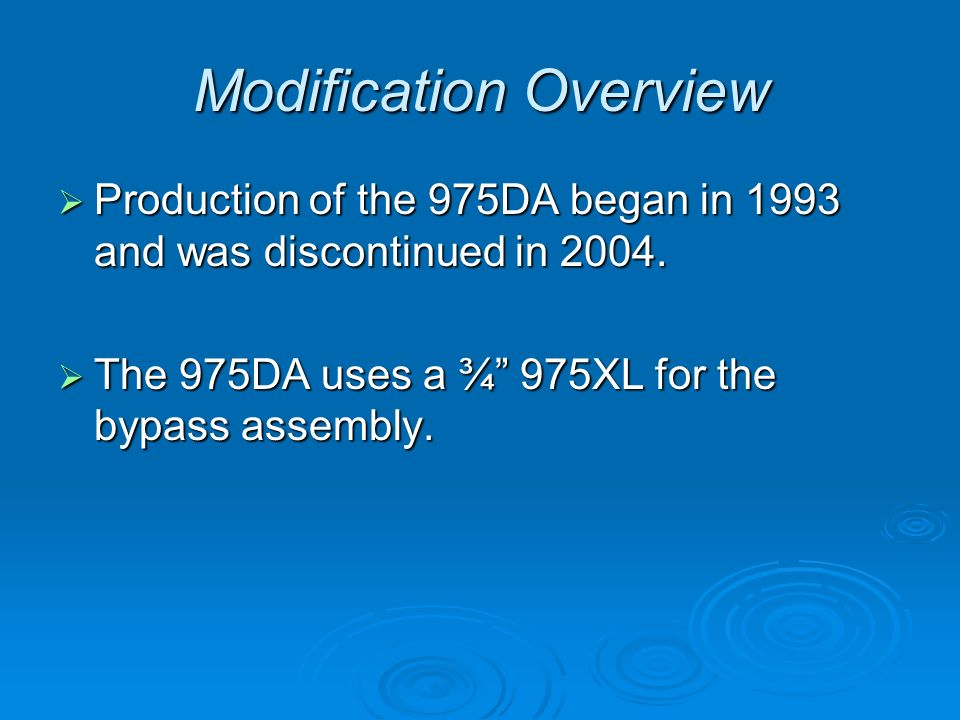 Modification Overview  Production of the 975DA began in 1993 and was discontinued in 2004.