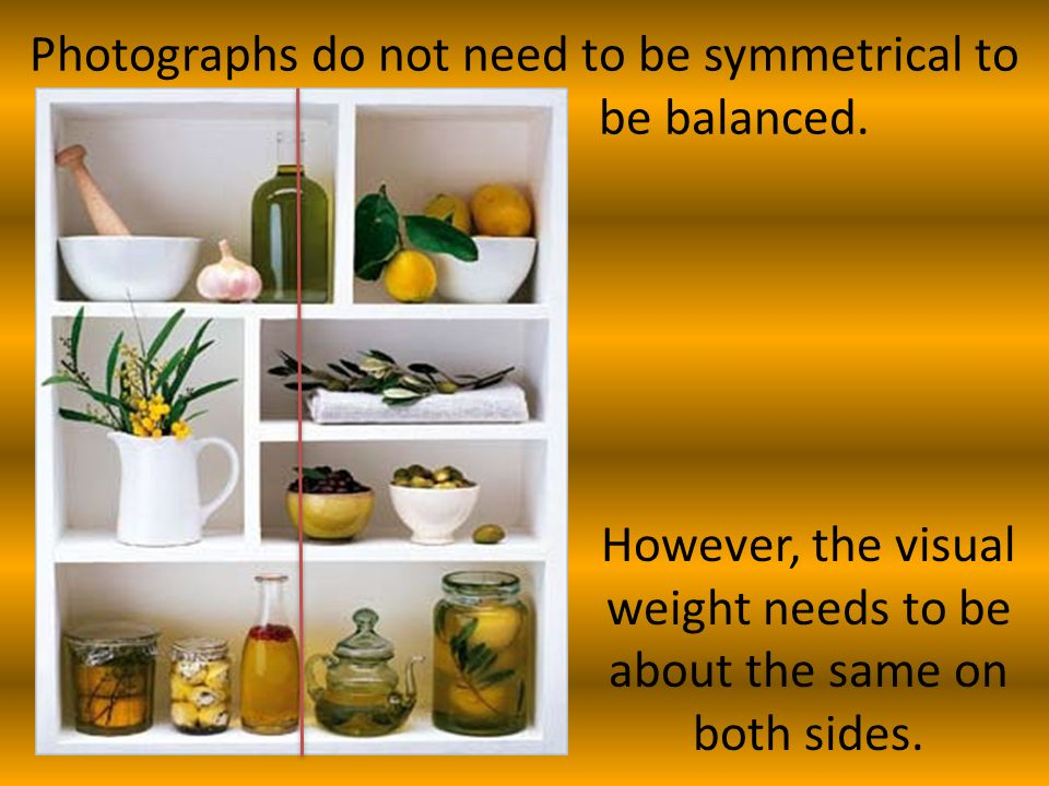 Photographs do not need to be symmetrical to be balanced.