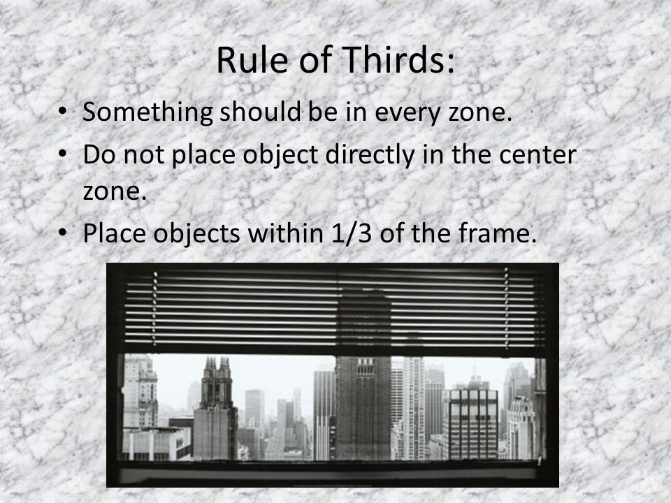 Rule of Thirds: Something should be in every zone.