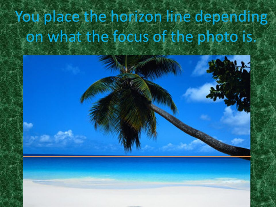 You place the horizon line depending on what the focus of the photo is.