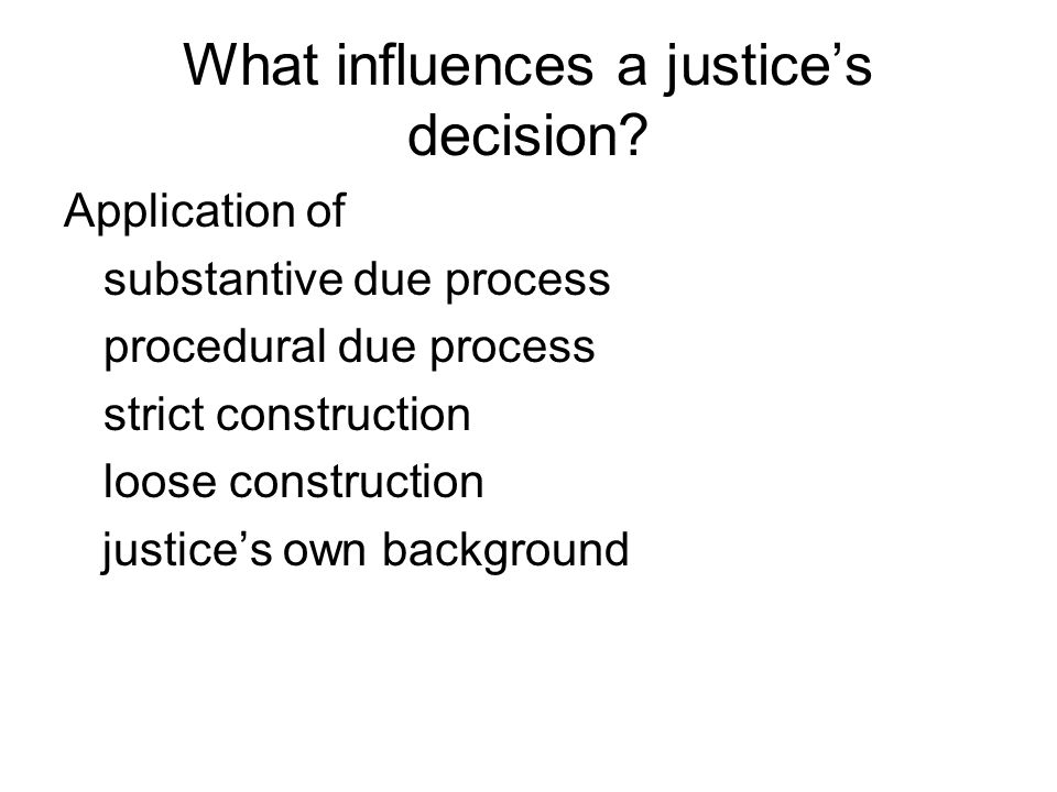 What influences a justice's decision.
