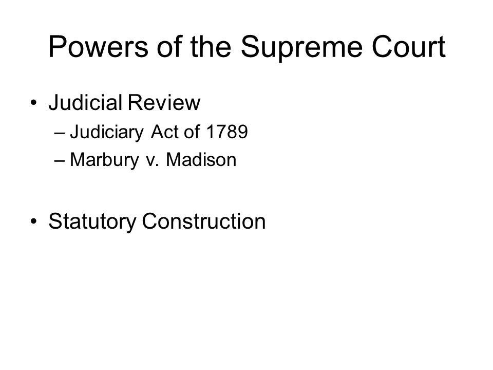 Powers of the Supreme Court Judicial Review –Judiciary Act of 1789 –Marbury v.
