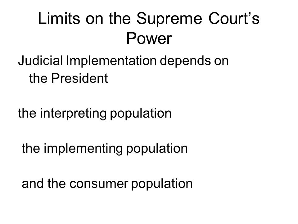Limits on the Supreme Court's Power Judicial Implementation depends on the President the interpreting population the implementing population and the consumer population