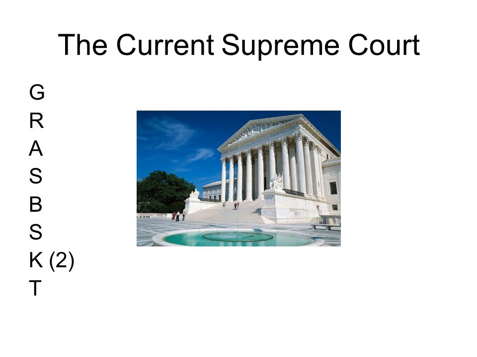 The Current Supreme Court G R A S B S K (2) T