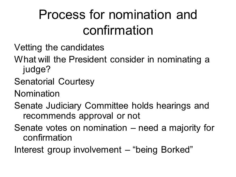 Process for nomination and confirmation Vetting the candidates What will the President consider in nominating a judge.